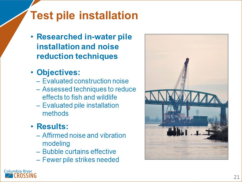 Researched in-water pile installation and noise reduction techniques Objectives: –Evaluated construction noise –Assessed techniques to reduce effects