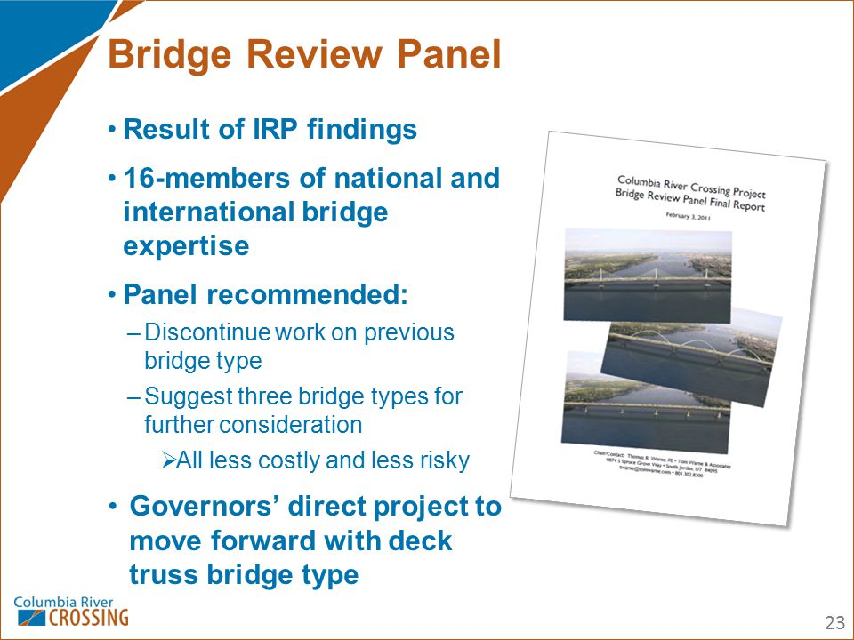 Result of IRP findings 16-members of national and international bridge expertise Panel recommended: –Discontinue work on previous bridge type –Suggest