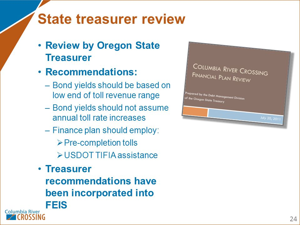 Review by Oregon State Treasurer Recommendations: –Bond yields should be based on low end of toll revenue range –Bond yields should not assume annual
