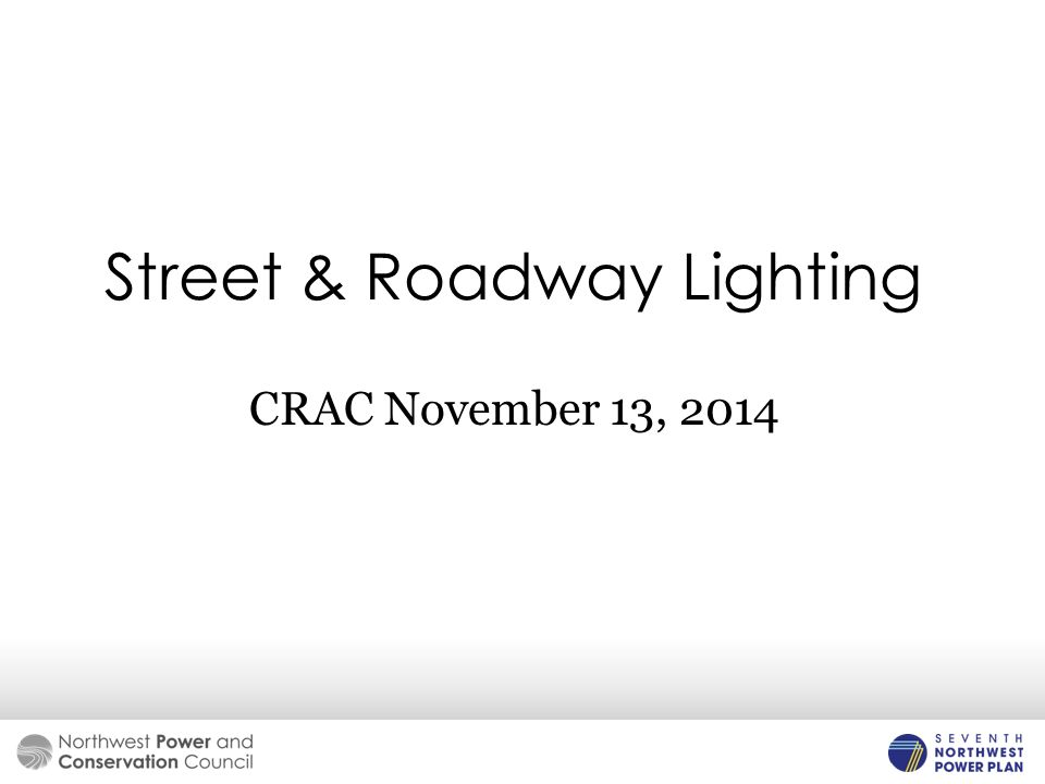 Street & Roadway Lighting CRAC November 13, 2014