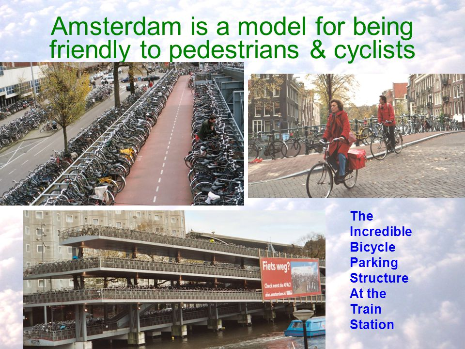 Amsterdam is a model for being friendly to pedestrians & cyclists The Incredible Bicycle Parking Structure At the Train Station