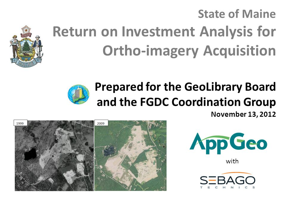 State of Maine Return on Investment Analysis for Ortho-imagery Acquisition Prepared for the GeoLibrary Board and the FGDC Coordination Group November