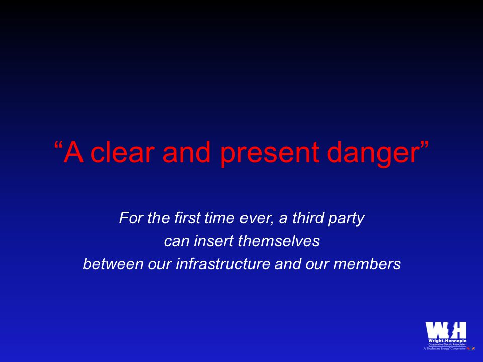 A clear and present danger For the first time ever, a third party can insert themselves between our infrastructure and our members