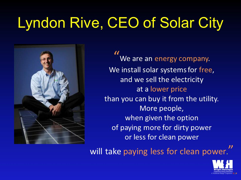 Lyndon Rive, CEO of Solar City We are an energy company.