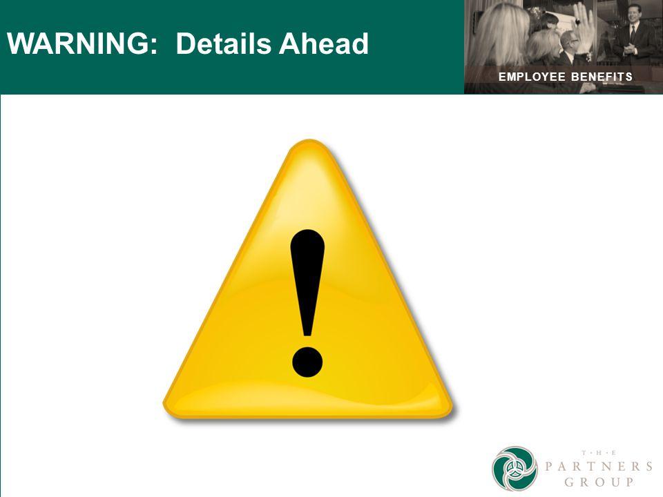 EMPLOYEE BENEFITS WARNING: Details Ahead