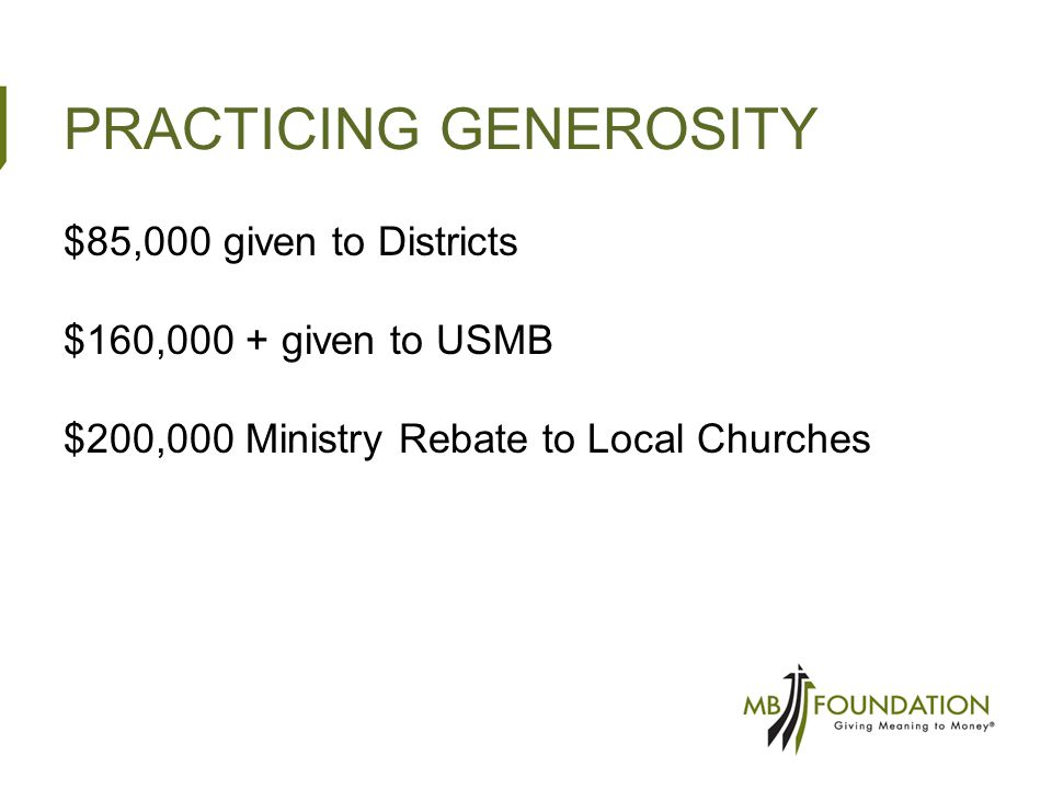 PRACTICING GENEROSITY $85,000 given to Districts $160,000 + given to USMB $200,000 Ministry Rebate to Local Churches