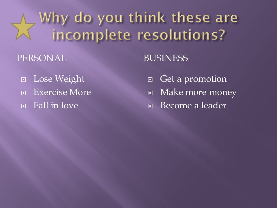 PERSONALBUSINESS  Lose Weight  Exercise More  Fall in love  Get a promotion  Make more money  Become a leader