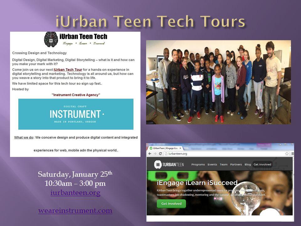 Saturday, January 25 th 10:30am – 3:00 pm iurbanteen.org weareinstrument.com
