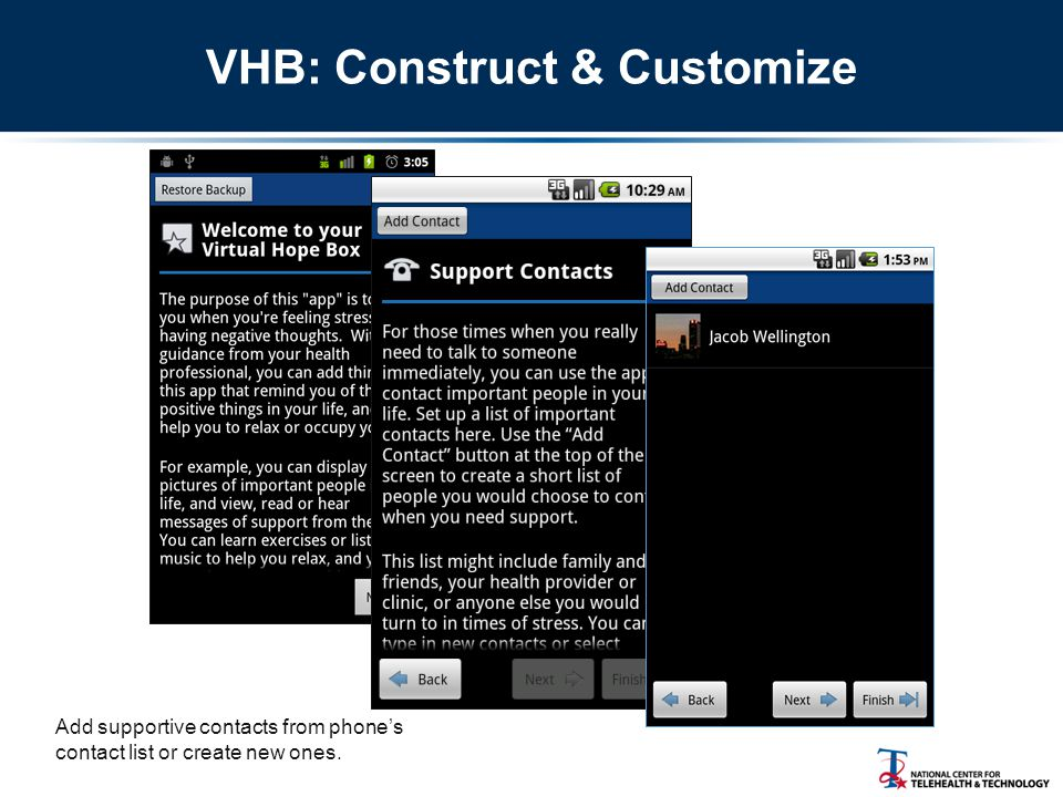 VHB: Construct & Customize Add supportive contacts from phone's contact list or create new ones.