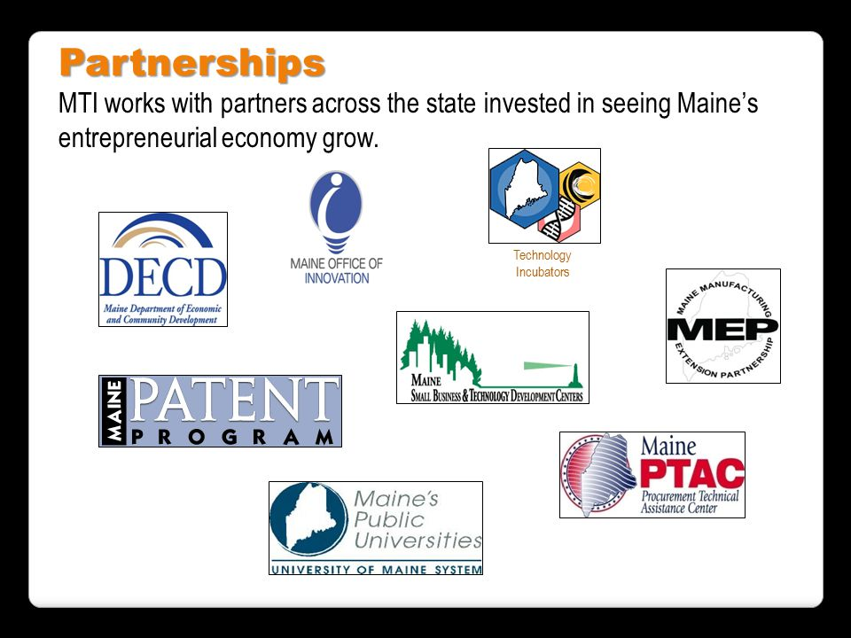 Partnerships MTI works with partners across the state invested in seeing Maine's entrepreneurial economy grow.