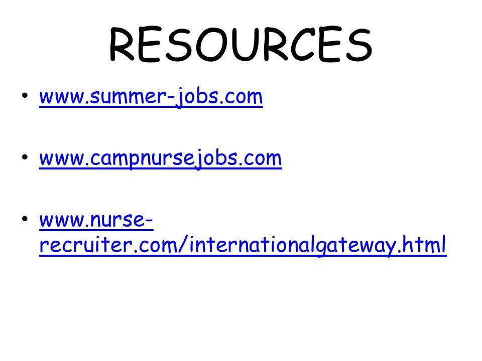 RESOURCES www.summer-jobs.com www.campnursejobs.com www.nurse- recruiter.com/internationalgateway.html www.nurse- recruiter.com/internationalgateway.html