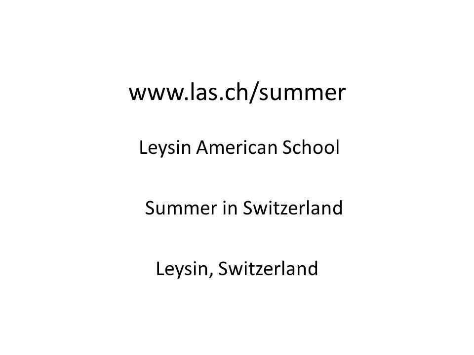 www.las.ch/summer Leysin American School Summer in Switzerland Leysin, Switzerland