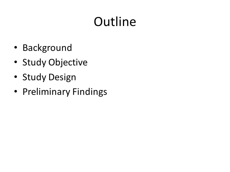 Outline Background Study Objective Study Design Preliminary Findings
