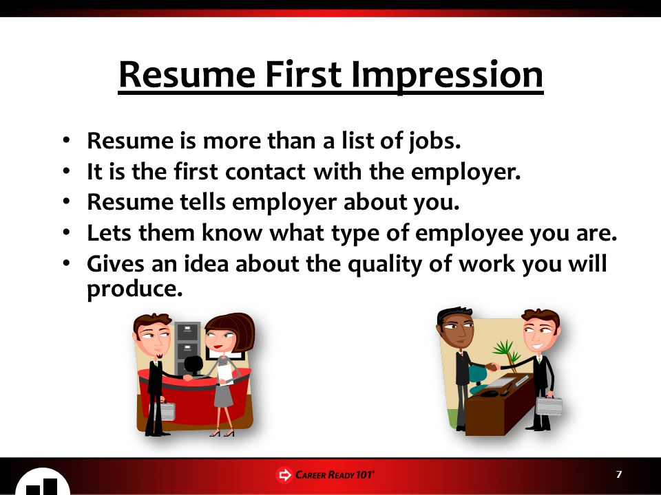 77 Resume First Impression Resume is more than a list of jobs. It is the first contact with the employer. Resume tells employer about you. Lets them k