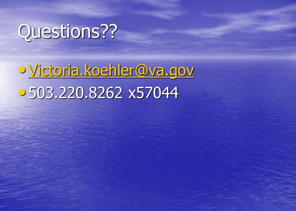 Questions?? Victoria.koehler@va.gov Victoria.koehler@va.gov Victoria.koehler@va.gov 503.220.8262 x57044 503.220.8262 x57044