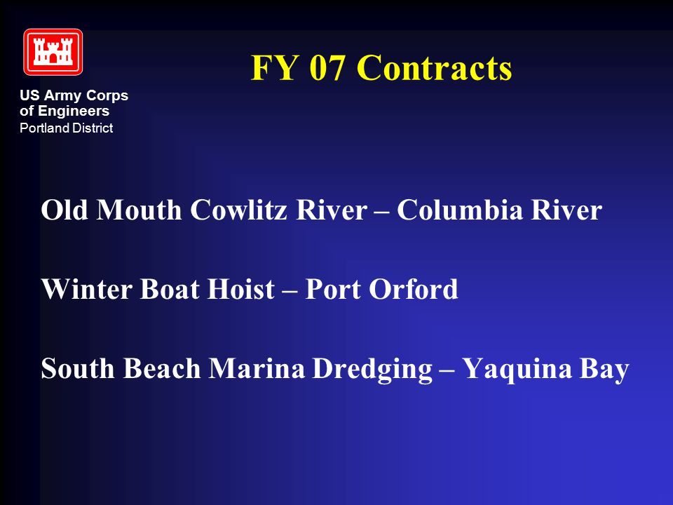 US Army Corps of Engineers Portland District FY 07 Contracts Old Mouth Cowlitz River – Columbia River Winter Boat Hoist – Port Orford South Beach Mari