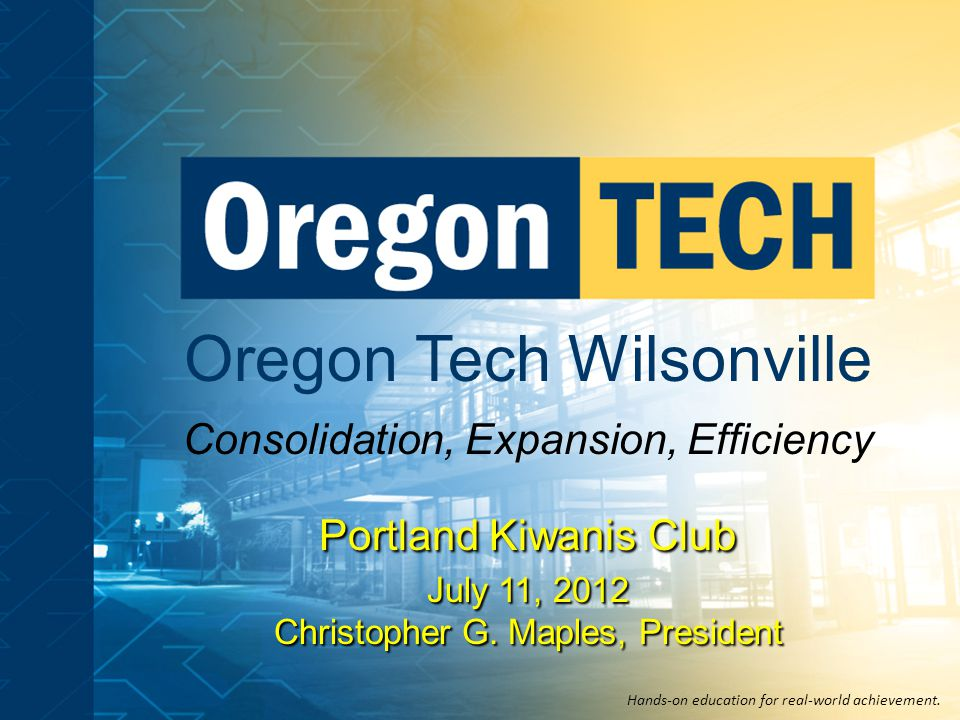 Oregon Tech Wilsonville Consolidation, Expansion, Efficiency Hands-on education for real-world achievement.