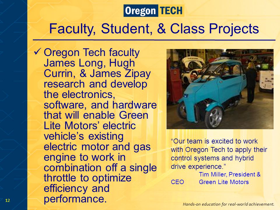 Hands-on education for real-world achievement. 12 Faculty, Student, & Class Projects Oregon Tech faculty James Long, Hugh Currin, & James Zipay resear