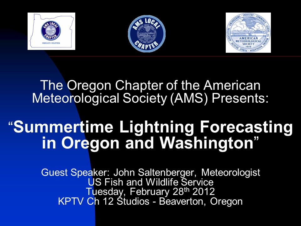 "The Oregon Chapter of the American Meteorological Society (AMS) Presents: "" Summertime Lightning Forecasting in Oregon and Washington"" Guest Speaker:"