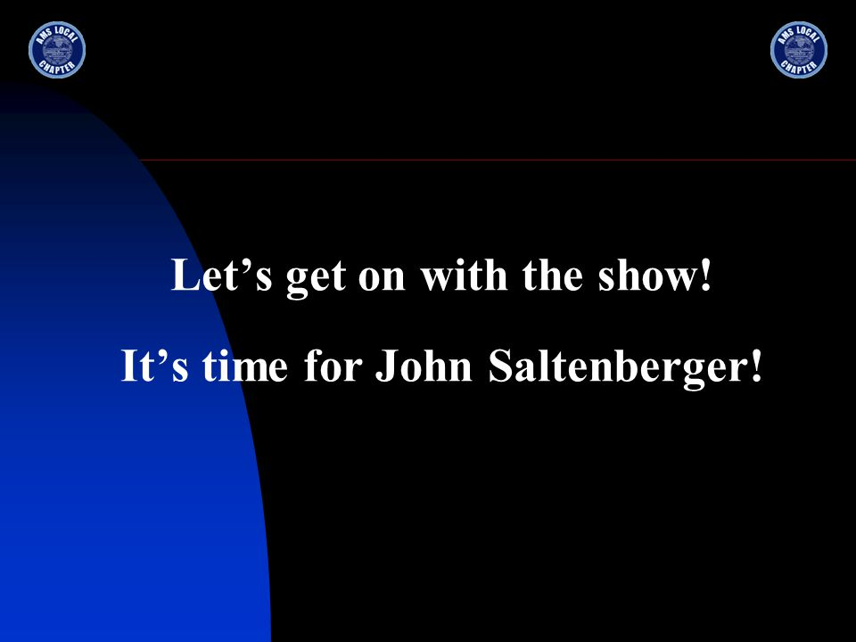 Let's get on with the show! It's time for John Saltenberger!