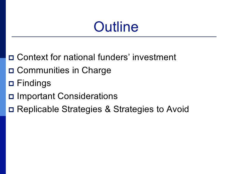 Outline  Context for national funders' investment  Communities in Charge  Findings  Important Considerations  Replicable Strategies & Strategies to Avoid