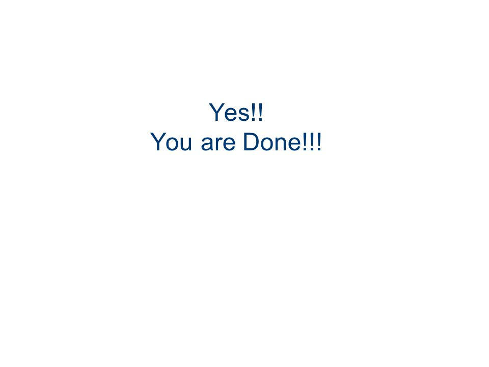 Yes!! You are Done!!!