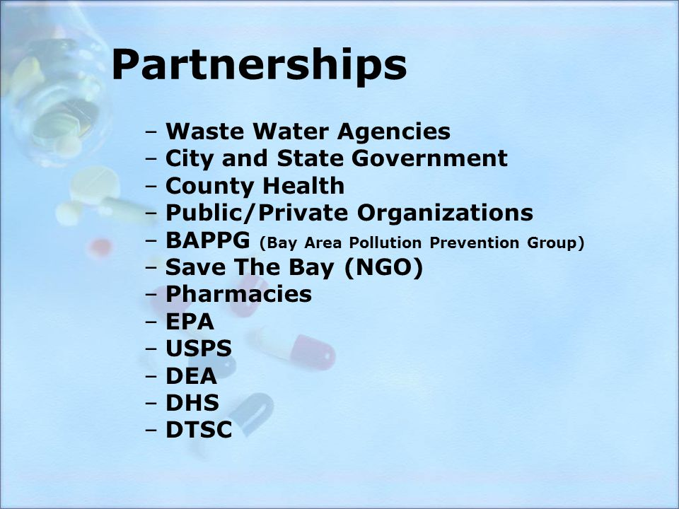Partnerships –Waste Water Agencies –City and State Government –County Health –Public/Private Organizations –BAPPG (Bay Area Pollution Prevention Group