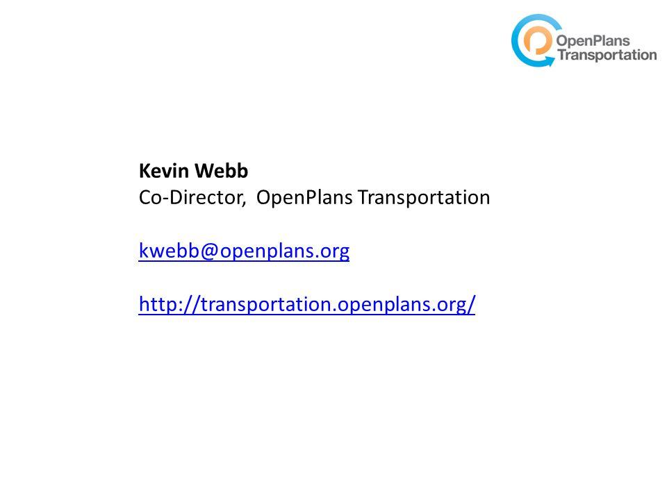 Kevin Webb Co-Director, OpenPlans Transportation kwebb@openplans.org http://transportation.openplans.org/