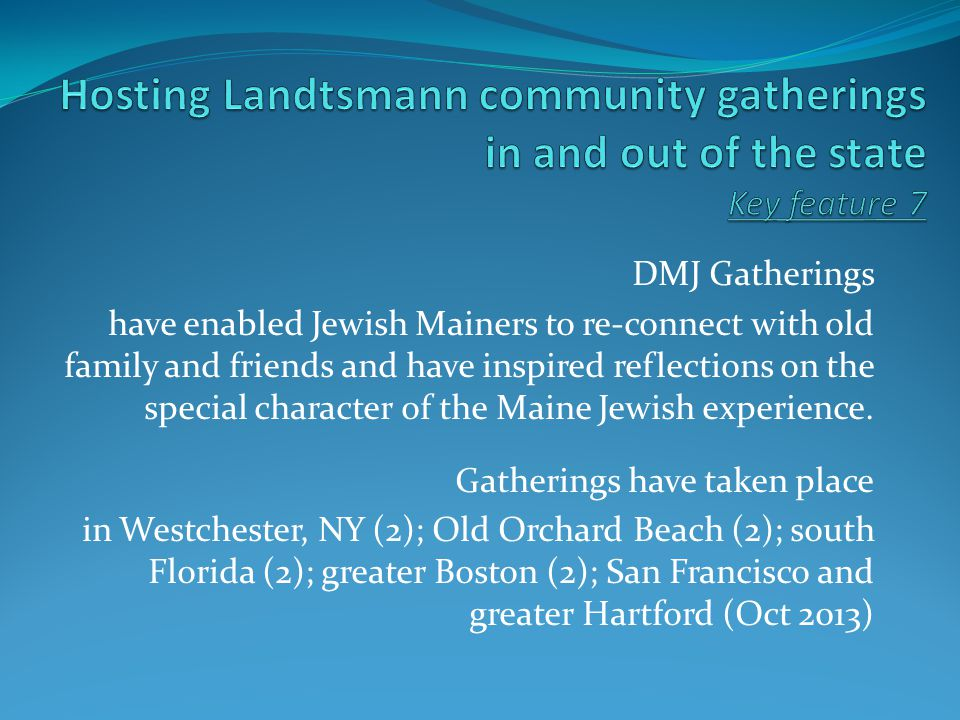 DMJ Gatherings have enabled Jewish Mainers to re-connect with old family and friends and have inspired reflections on the special character of the Maine Jewish experience.