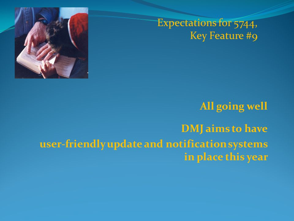All going well DMJ aims to have user-friendly update and notification systems in place this year Expectations for 5744, Key Feature #9