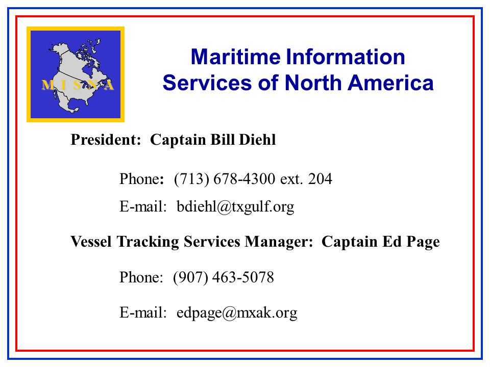 Maritime Information Services of North America M I S N A President: Captain Bill Diehl Phone: (713) 678-4300 ext.