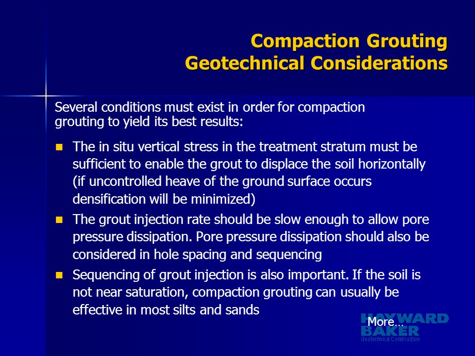 Compaction Grouting Geotechnical Considerations Several conditions must exist in order for compaction grouting to yield its best results: The in situ