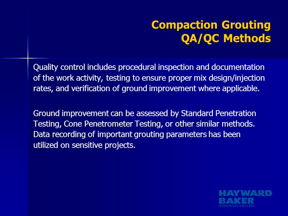 Compaction Grouting QA/QC Methods Quality control includes procedural inspection and documentation of the work activity, testing to ensure proper mix