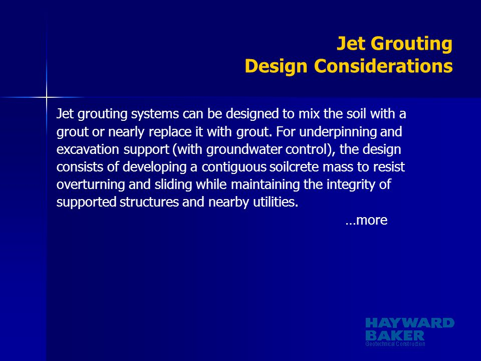 Jet Grouting Design Considerations Jet grouting systems can be designed to mix the soil with a grout or nearly replace it with grout. For underpinning