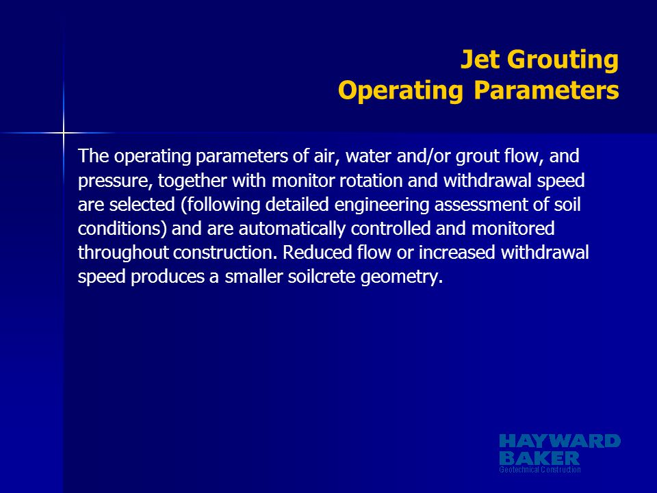 Jet Grouting Operating Parameters The operating parameters of air, water and/or grout flow, and pressure, together with monitor rotation and withdrawa