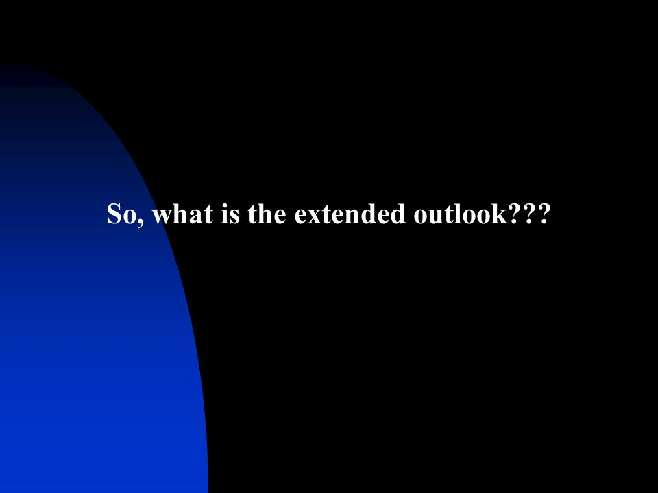 So, what is the extended outlook
