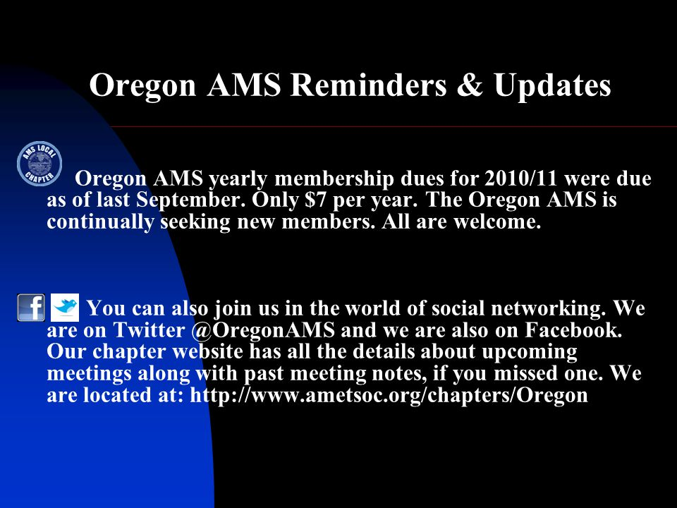 Oregon AMS Reminders & Updates Oregon AMS yearly membership dues for 2010/11 were due as of last September.