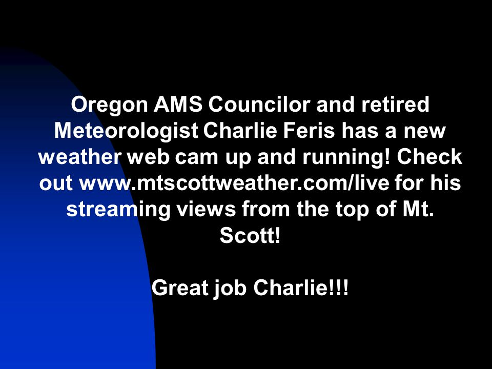 Oregon AMS Councilor and retired Meteorologist Charlie Feris has a new weather web cam up and running.