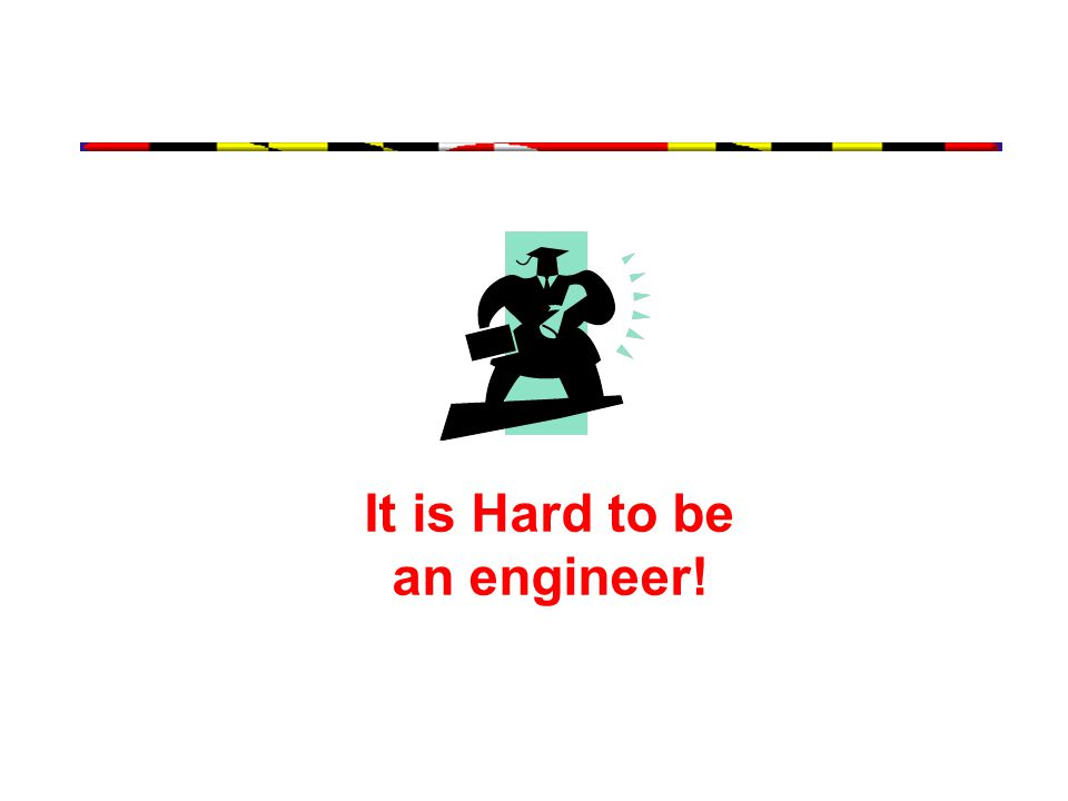 It is Hard to be an engineer!