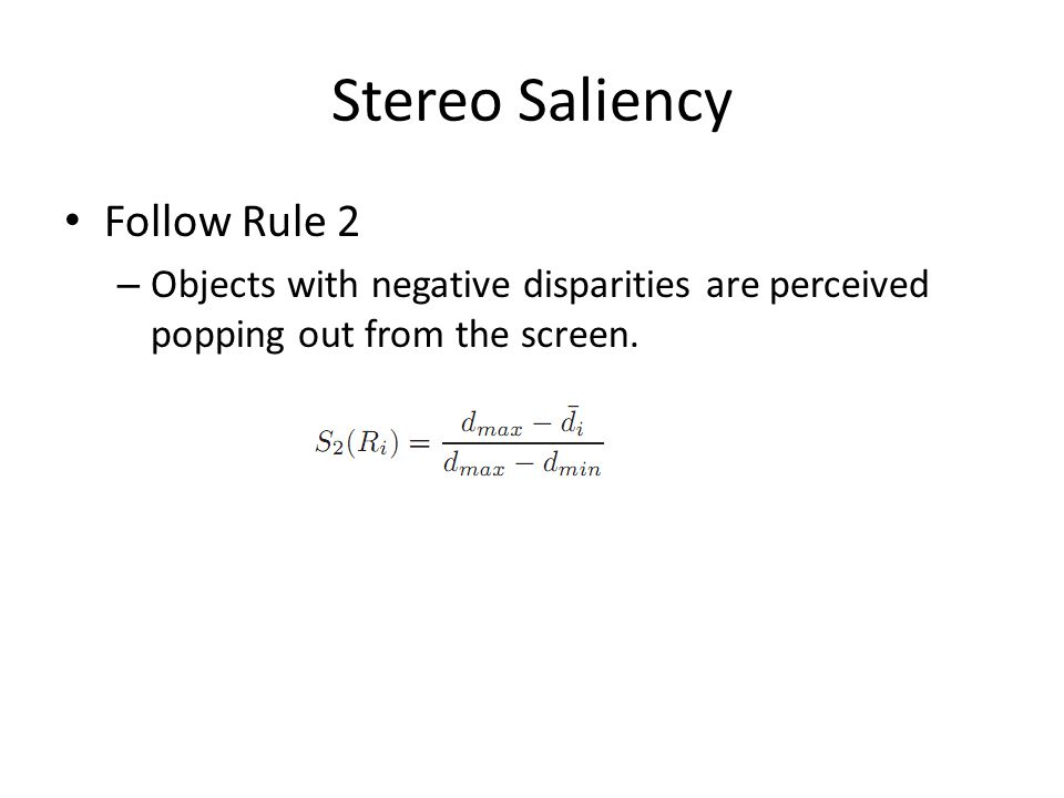 Stereo Saliency Follow Rule 2 – Objects with negative disparities are perceived popping out from the screen.