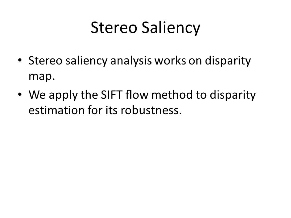 Stereo Saliency Stereo saliency analysis works on disparity map.