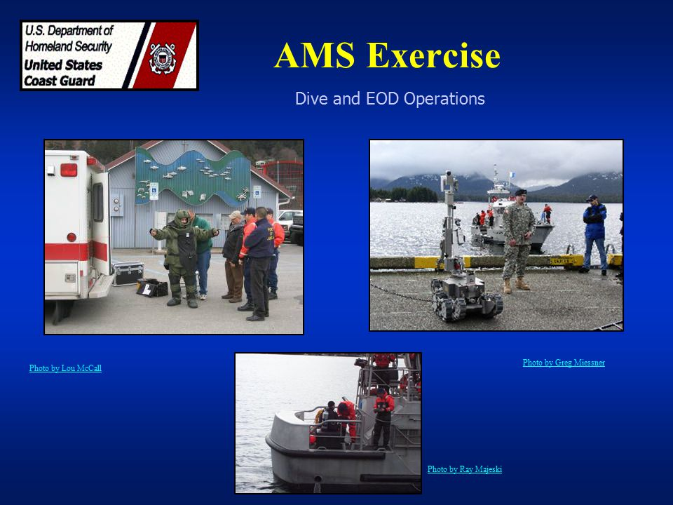 AMS Exercise Dive and EOD Operations Photo by Lou McCall Photo by Greg Miessner Photo by Ray Majeski