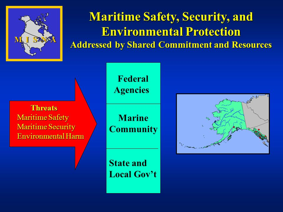 Maritime Safety, Security, and Environmental Protection Addressed by Shared Commitment and Resources Marine Community Threats Maritime Safety Maritime