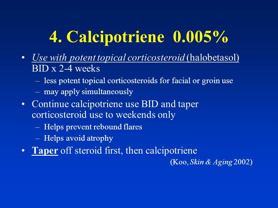 4. Calcipotriene 0.005% (cream, ointment, solution) Calcipotriene (Dovonex) –simulates differentiation –inhibits proliferation > effective as steroids