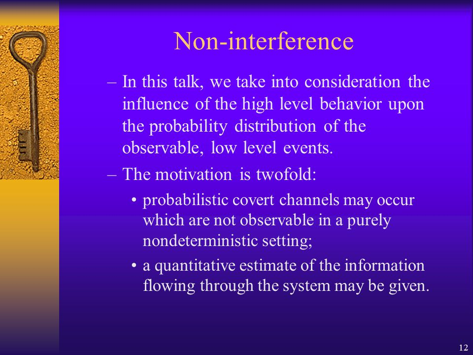 12 Non-interference –In this talk, we take into consideration the influence of the high level behavior upon the probability distribution of the observable, low level events.
