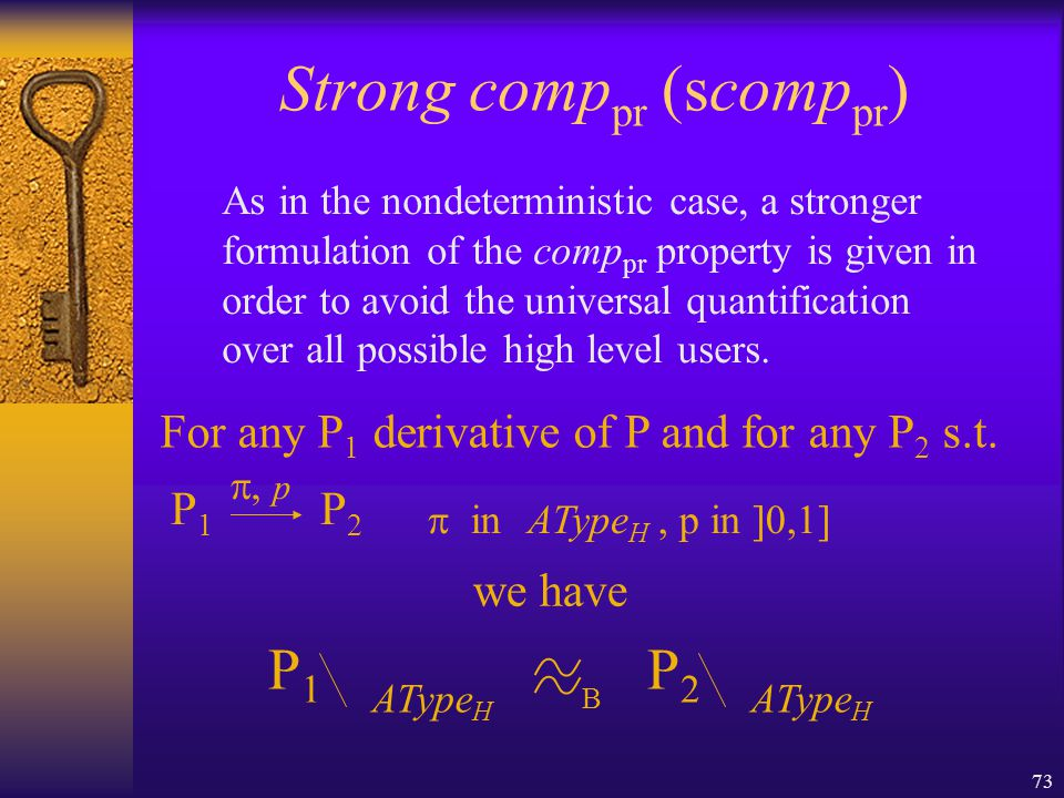 73 Strong comp pr (scomp pr ) As in the nondeterministic case, a stronger formulation of the comp pr property is given in order to avoid the universal quantification over all possible high level users.