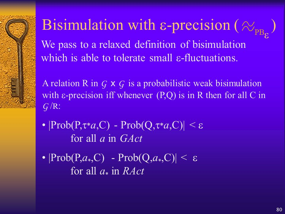 80 We pass to a relaxed definition of bisimulation which is able to tolerate small  -fluctuations.