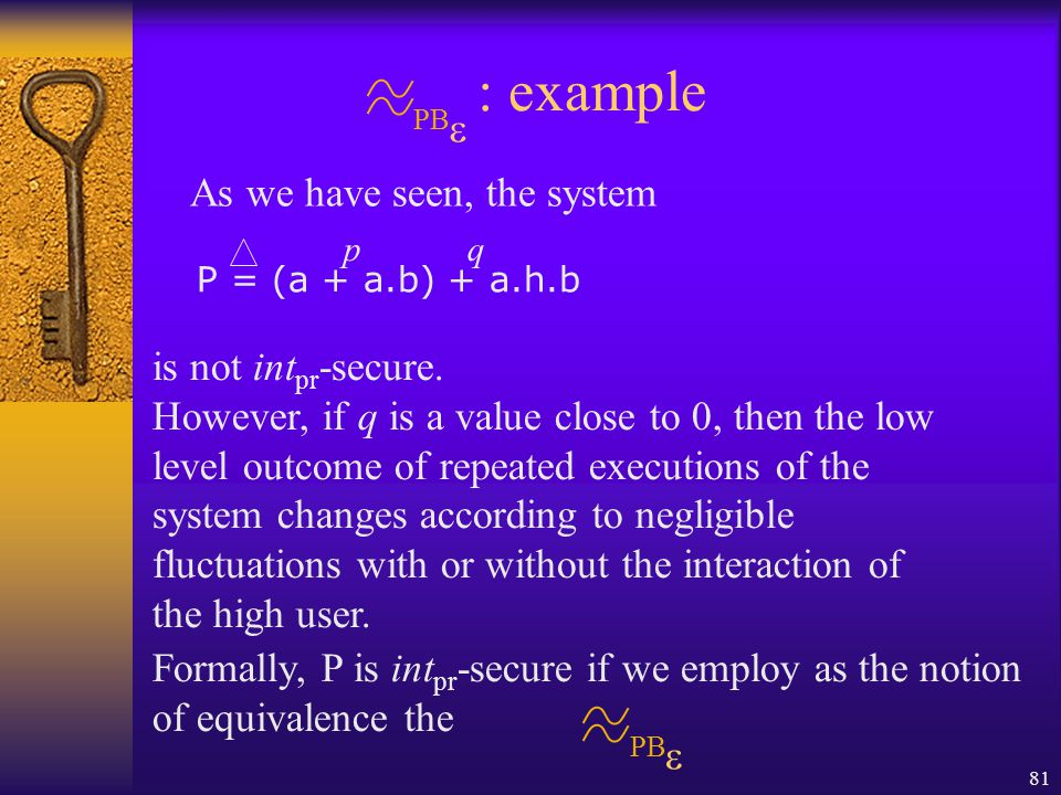81 PB  : example P = (a + a.b) + a.h.b pq As we have seen, the system is not int pr -secure.