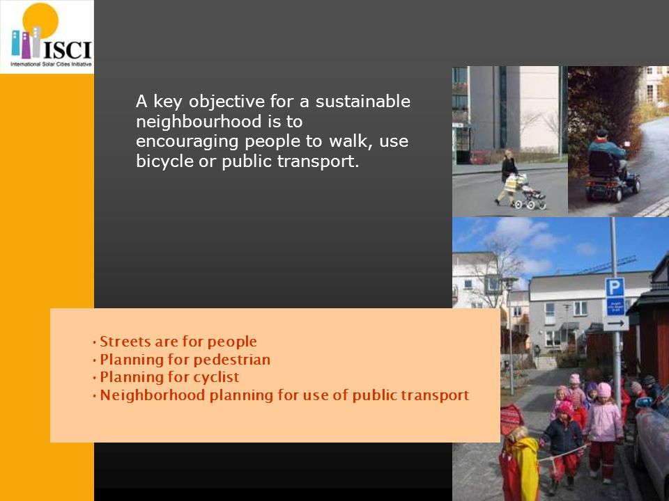 A key objective for a sustainable neighbourhood is to encouraging people to walk, use bicycle or public transport.