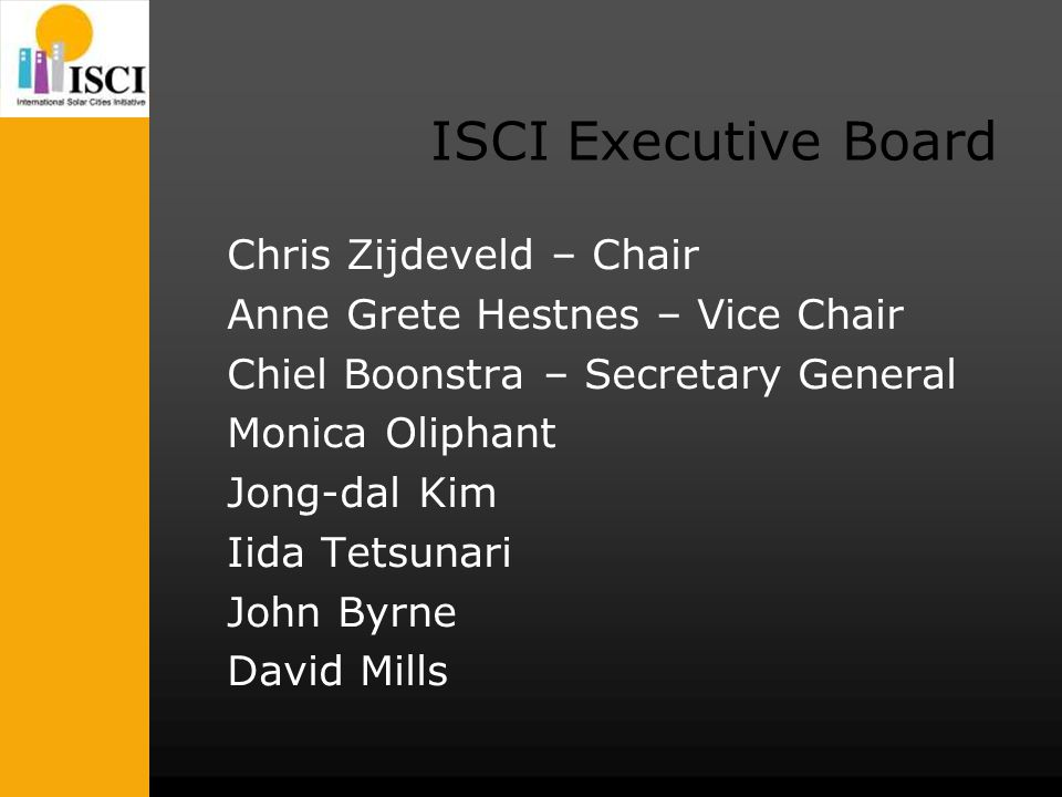 ISCI Executive Board Chris Zijdeveld – Chair Anne Grete Hestnes – Vice Chair Chiel Boonstra – Secretary General Monica Oliphant Jong-dal Kim Iida Tets